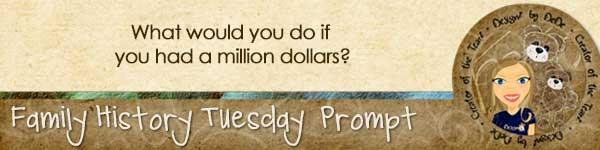 Family History TuesdayZ   Million Dollars