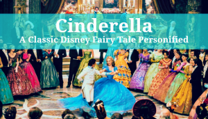 A Classic Disney Fairy Tale Personified – A Cinderella Review