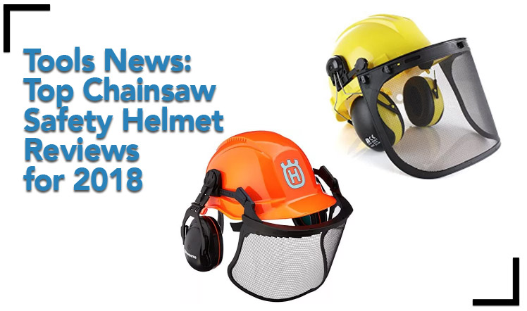 Tools News: Top Chainsaw Safety Helmet Reviews for 2018