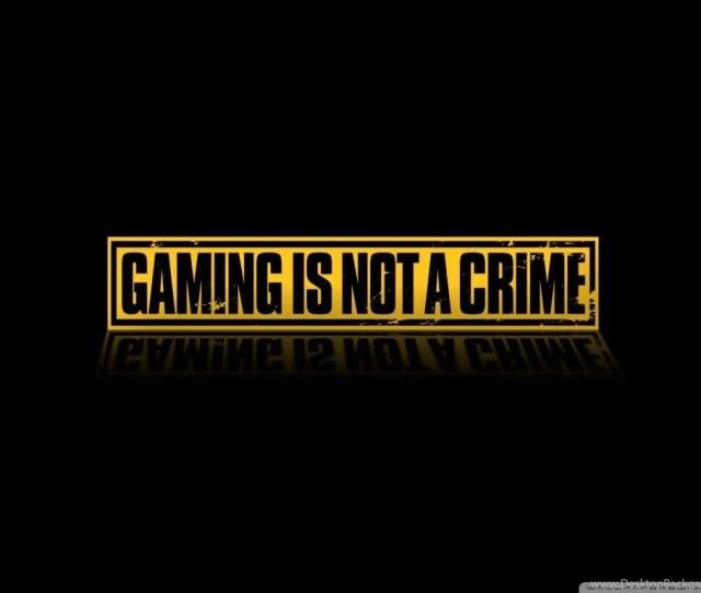 Gaming Is Not A Crime Hd Desktop Wallpapers High Definition Desktop Background