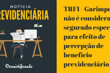 TRF1 - Garimpeiro não é considerado segurado especial para efeito de percepção de benefício previdenciário