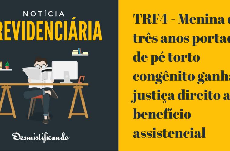 TRF4 - Menina de três anos portadora de pé torto congênito ganha na justiça direito a benefício assistencial