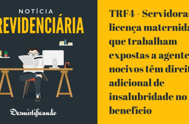 TRF4 - Servidoras em licença maternidade que trabalham expostas a agentes nocivos têm direito ao adicional de insalubridade no benefício