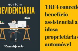 TRF4 concede benefício assistencial a idosa proprietária de automóvel (LOAS)