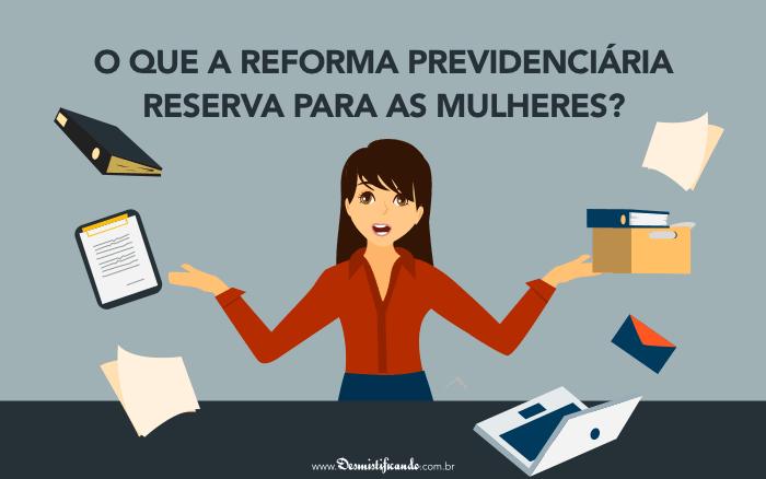 O que a Reforma Previdenciária reserva para as mulheres?