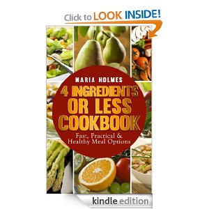 Free eBook: 4 Ingredients or Less Cookbook: Fast, Practical & Healthy Meal Options