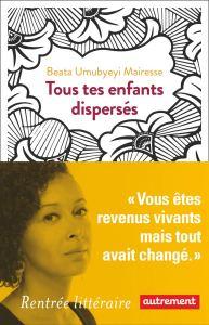 Tous tes enfants dispersés de Beata Umubyeyi Mairesse - Autrement . 2019