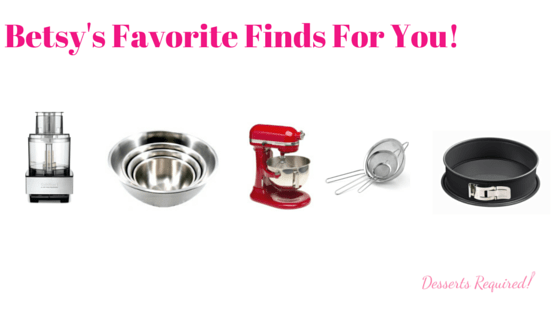 Desserts Required - Betsy's Favorite Finds For You!