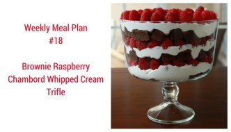 Weekly Meal Plan #18 is filled with delicious and easy recipes including Brownie Raspberry Chambord Whipped Cream Trifle.
