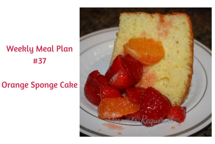 Weekly Meal Plan #37 is filled with yummy breakfast, lunch and dinner choices. Leave room for Orange Sponge Cake. Dessert is required!