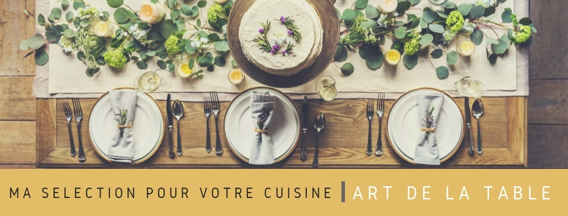 ma selection pour votre cuisine - art de la table