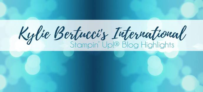 Kylie Bertucci's International Stampin' Up! Blog Highlights
