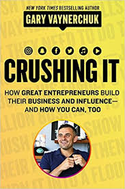 Crushing it ! How great entrepreneurs build their business and influence, and how you can, too de Gary Vaynerchuk