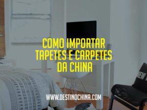 Como-importar-tapetes-e-carpetes-da-China