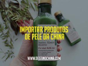 Importar-produtos-de-pele-da-China