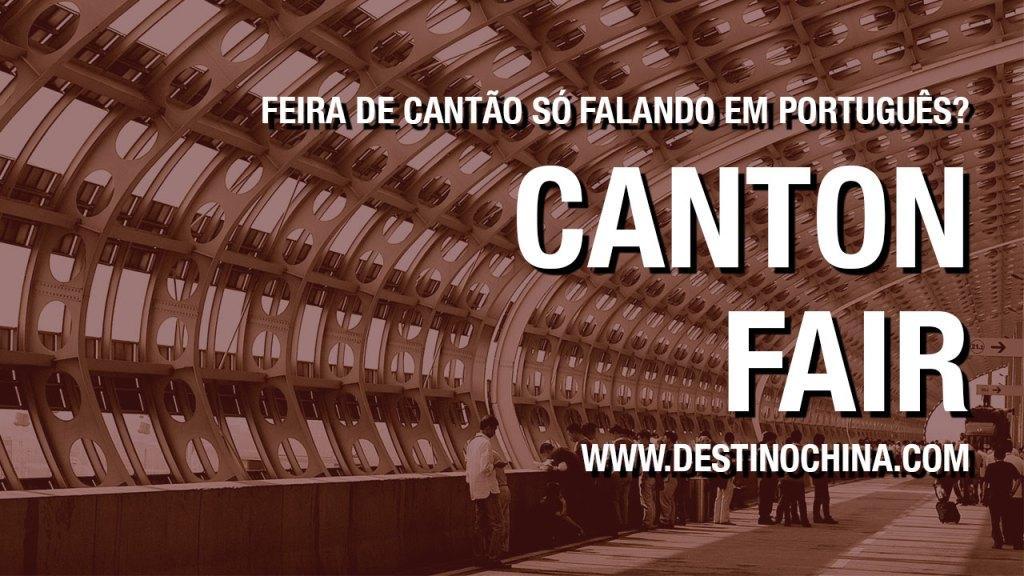 Feira de Cantão só falando em português? Sendo acompanhado por intérprete chinês