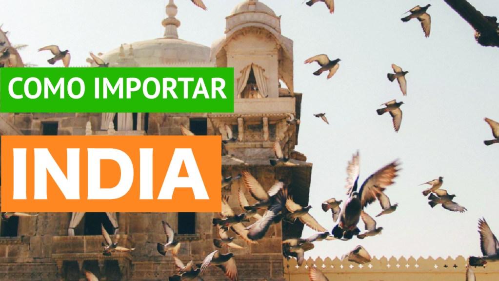 Como importar da Índia Procedimento para fazer importação da Índia