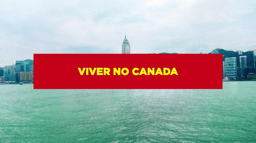 Viver no canada vale a pena Vida no Canadá