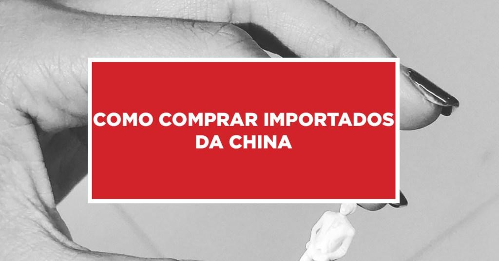 Como comprar importados da China Maneiras de comprar produtos de importação da China