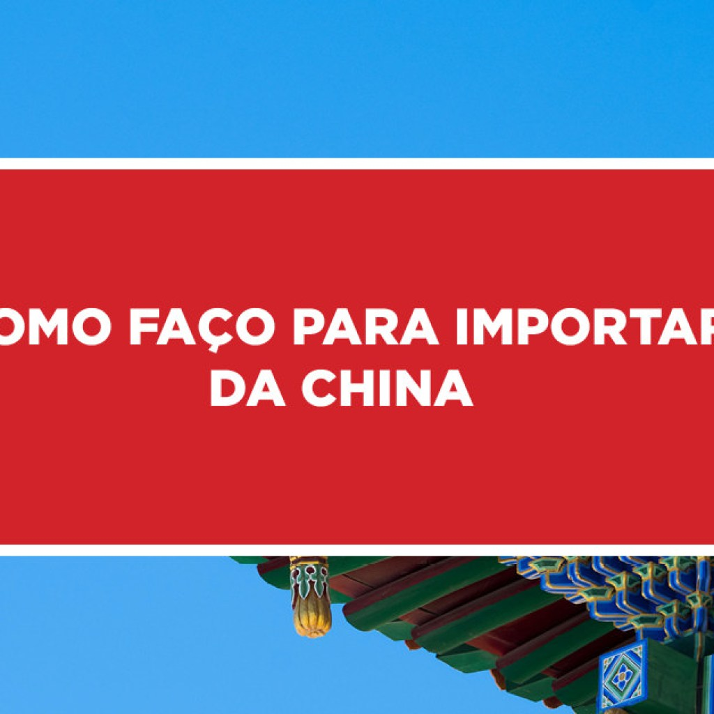 como faco importar china 1