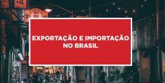 Exportação e importação no Brasil Procedimento de produtos exportados e importados no Brasil