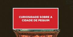 Curiosidade sobre a cidade de Pequim Histórias e relatos curiosos sobre a cidade de Pequim na China