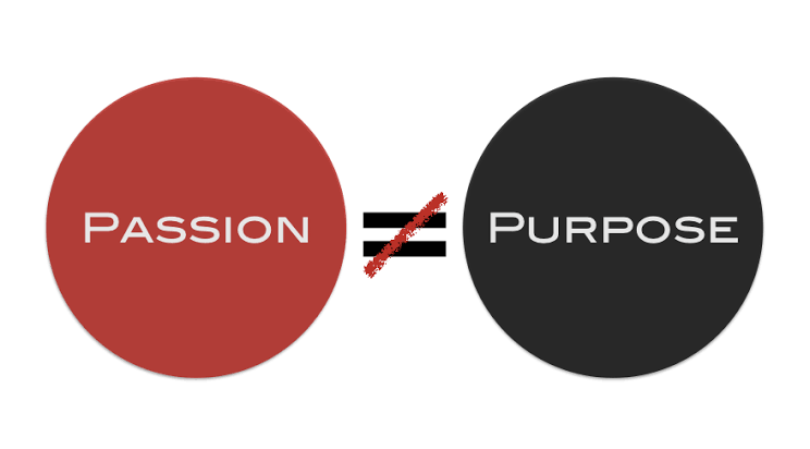 WHEN PASSION IS NOT PURPOSE