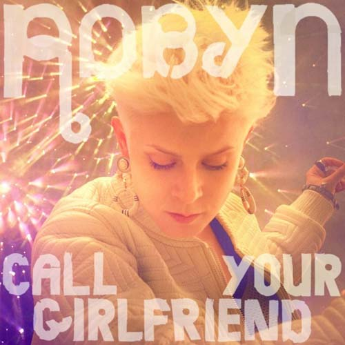 Robyn Call Your Girlfriend Kaskade Remix