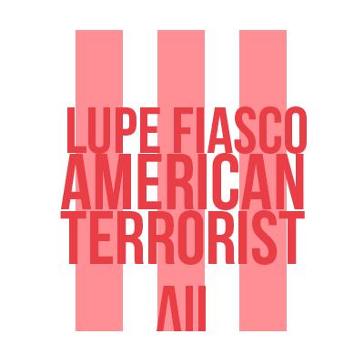 Lupe Fiasco American Terrorist III
