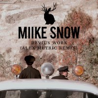 Miike Snow Devils Work Alex Metric Remix