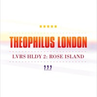 Theophilus London LVRS HLDY 2 ROSE ISLAND