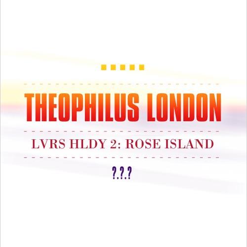 Theophilus London LVRS HLDY 2 ROSE ISLAND