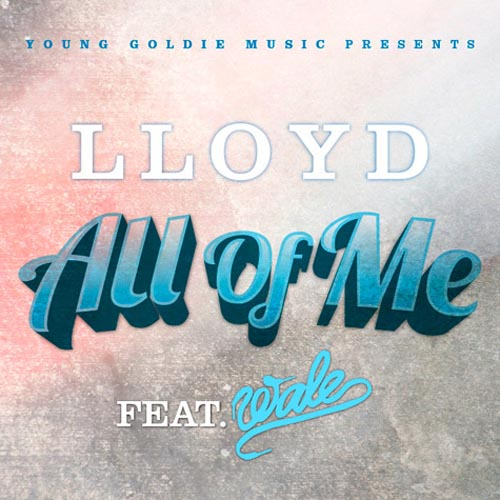 Lloyd All Of Me feat. Wale