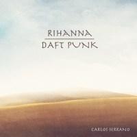Rihanna vs. Daft Punk - We Make Love (Carlos Serrano Mix)