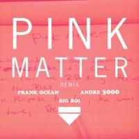 Frank Ocean Big Boi Pink Matter