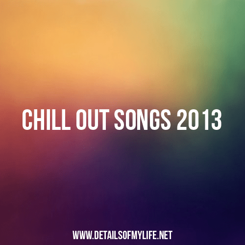 Chill out songs 2013