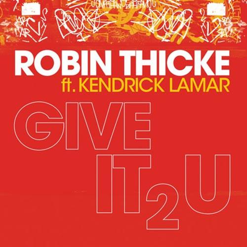 Robin Thicke Kendrick Lamar Give It 2 U