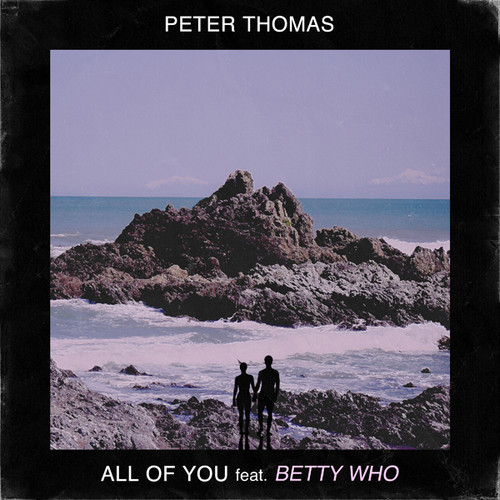 Stream Peter Thomas All of You Betty Who