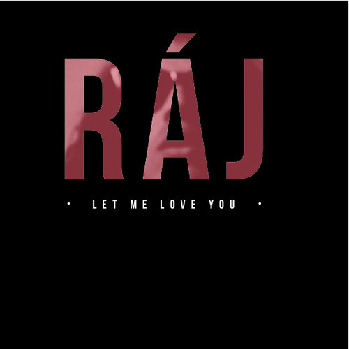 Raj Let Me Love You