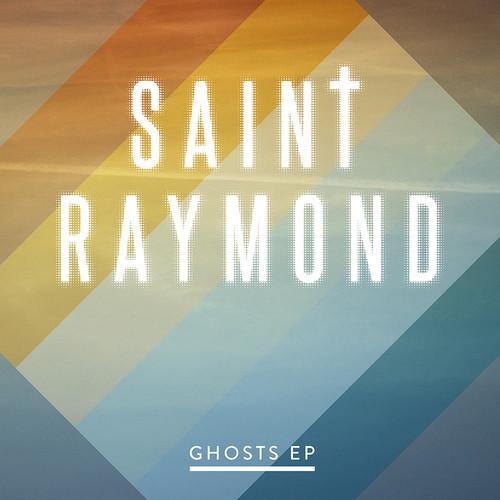 Saint Raymond Ghosts EP