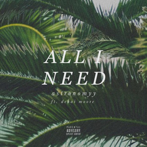 Astronomyy - All I Need feat. Denai Moore