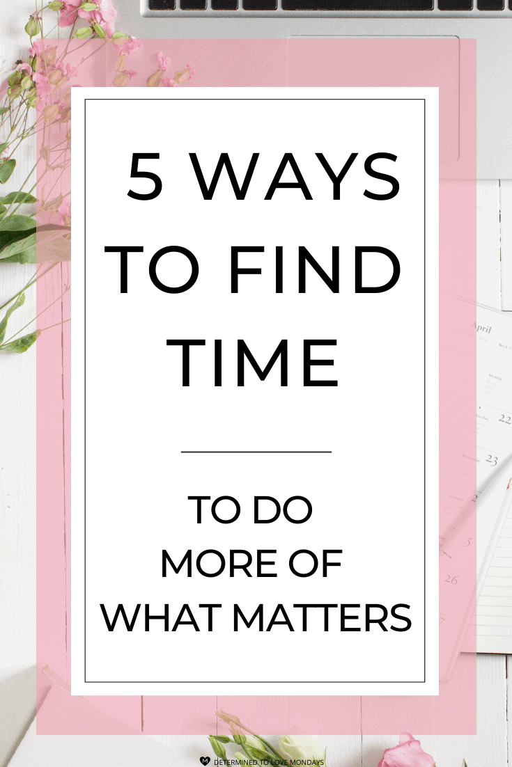 5 Ways to Find Time to Do More of What Matters