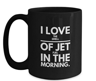 I Love The Smell Of Jet Fuel In The Morning Coffee Cup
