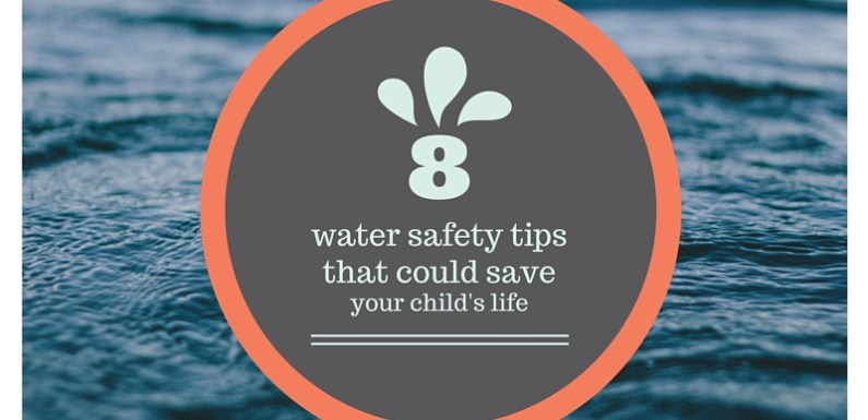 8 Water Safety Tips that Could Save Your Child's Life