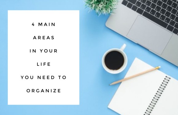 The 4 Main Areas of Your Life You Need to Organize