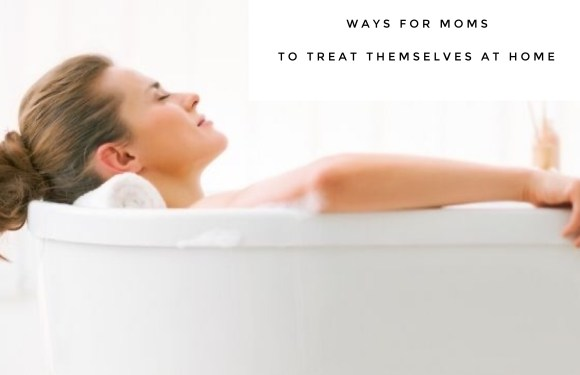 Relaxing Ways for Moms to Treat Themselves at Home