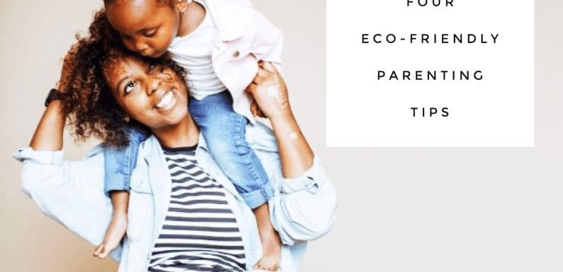 Sustainable Families: 4 Eco-Friendly Parenting Tips