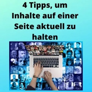 4 Tipps, um Inhalte auf einer Seite aktuell zu halten