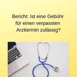 Bericht Ist eine Gebühr für einen verpassten Arzttermin zulässig_