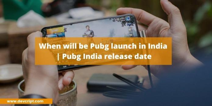 When will be Pubg launch in India | Pubg India release date